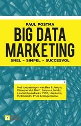 Big data marketing -snel - simpel - succesvol Postma, Paul