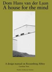 A House for the Mind - Dom Hans van der -Dom Hans van der Laan Voet, Caroline