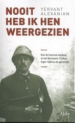 Ik heb ze nooit meer teruggezien -Een overlevende Armeense solda at in het Ottomaans-Turkse leg Alexanian, Yervant