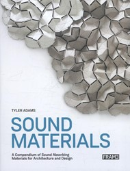 Sound Materials -a compendium of sound absorbin g materials for architecture a Adams, Tyler