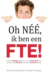Oh nee, ik ben een FTE! -waarom mensen waardevol zijn e n resultaat niet en hoe je dez Hulsenboom, David