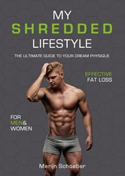 My shredded lifestyle -the ultimate guide to your dre am physique Schoeber, Merijn