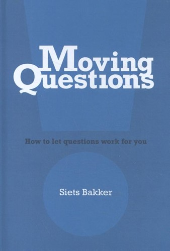 Moving Questions -how to let questions work for you Bakker, Siets