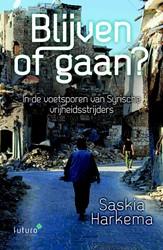 Blijven of gaan? -In de voetsporen van Syrische vrijheidsstrijders Harkema, Saskia