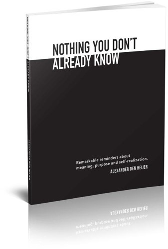 Nothing you don't already know -Remarkable reminders about mea ning, purpose, and self-realiz Heijer, Alexander den