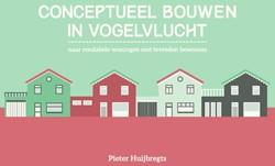 Conceptueel bouwen in vogelvlucht -naar rendabele woningen met te vreden bewoners Huijbregts, Pieter