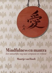 Mindfulness en mantra -een natuurlijke weg naar compa ssie en vrijheid Hooft, Maartje van