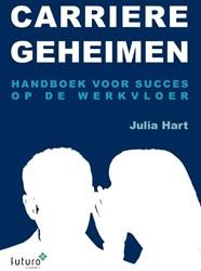 Carriere Geheimen -Handboek voor succes op de wer kvloer Hart, Julia