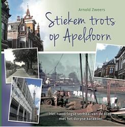 Stiekem trots op Apeldoorn - het naoorlo -Het naoorlogse verhalen van de stad met het dorpse karakter Zweers, Arnold