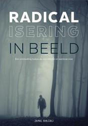Radicalisering in Beeld -een ontmoeting tussen de islam itische en westerse visie Ahajjaj, Jamal
