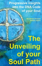 The unveiling of your soul path -progressive insights into the dna code of your soul Donceel, Boudewijn