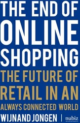 The end of Online shopping -the future of retail in an alw ays connected world Jongen, Wijnand