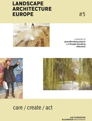 Landscape Architecture Europe #5 -Care, Create, Act Diedrich, Lisa