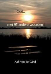 GOD met 95 andere woorden -Kleurrijke schetsen van pelgri ms onderweg Glind, Aalt van de