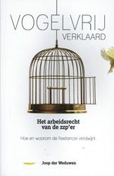 Vogelvrij verklaard -Het arbeidsrecht van de zzp&ap . Hoe en waarom de freelancer Weduwen, Joop der
