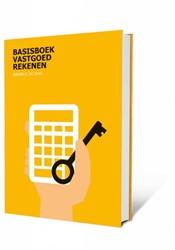 Basisboek Vastgoedrekenen -Basiskennis voor vastgoedberek eningen in de praktijk. Jong, Jeroen C. de