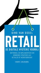 Retail - De digitale hysterie voorbij -Hoe als retailer en merkfabrik ant een winnende strategie ont Van Ossel, Gino