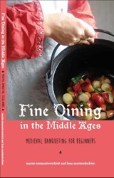 Fine dining in the Middle Ages -medieval banqueting for beginn ers Niemantsverdriet, Mariie