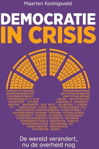 Democratie in crisis -De wereld verandert, nu de ove rheid nog Koningsveld, Maarten