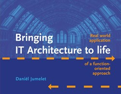 Bringing IT Architecture to life -Real world application of a fu nction-oriented approach Jumelet, Daniel