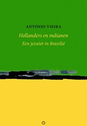 Hollanders en indianen -Een jezuiet in Brazilie Vieira, Antonio