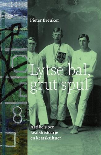 Lytse bal, grut spul -Artikels oer keatshistoarje en keatskultuer Breuker, Pieter