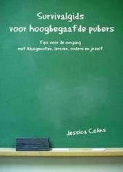 Survivalgids voor hoogbegaafde pubers -tips voor de omgang met klasge noten, leraren, ouders en jeze Colins, Jessica
