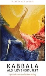 Kabbala als levenskunst -op zoek naar eenheid en heling Loopik, Marcus van