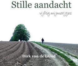 Stille aandacht -vijftig mijmerijtjes Glind, Dirk van de