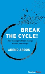 Break the Cycle! -How managers block change with out realizing it Ardon, Arend