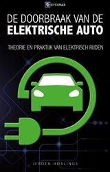 De doorbraak van de elektrische auto -Theorie en praktijk van elektr isch rijden Horlings, Jeroen