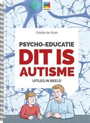 Psycho-educatie Dit is autisme -Uitleg in beeld Bruin, Colette de
