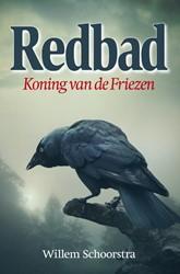 Redbad -Koning van de Friezen Schoorstra, Willem