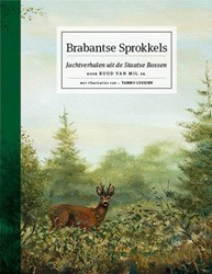Brabantse Sprokkels -jachtverhalen uit de Staatse B ossen Mil, Ruud van