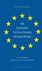De nieuwe totalitaire verleiding -De wereldregering en de democr atische crisis van Europa Huizinga, Todd