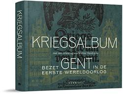 Kriegsalbum -Bezet Gent in de Eerste Wereld oorlog door een Duitse lens De Waele, Maria
