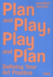 Plan and play, play and plan -Defining Your Art Practice Schrofer, Janwillem