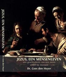 Jezus, een mensenleven -Een geschiedenis van een mens onder de mensen Heyer, Cees den