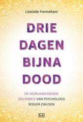 Drie dagen bijna dood -De indrukwekkende zielenreis v an psycholoog Rogier Zwijsen Hennekam, Liselotte