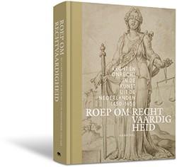 Roep om rechtvaardigheid -Recht en onrecht in de kunst u it de Nederlanden, 1450-1650 Mareel, Samuel