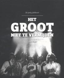 30 jaar Het Groot Niet Te Vermijden -30-jarig jubileum Vuijk, Arie