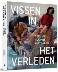 Vissen in het verleden -500 jaar Vlaamse zeevisserij Lescrauwaet, Ann-Katrien
