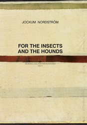 Jockum Nordstrom - For the Insects and T -drawings, collages and sculptu res 2014-17 Nordstrom, Jockum