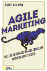 Agile marketing -sneller innoveren en duurzamer concurreren als groeistrategi Dolman, Adrie