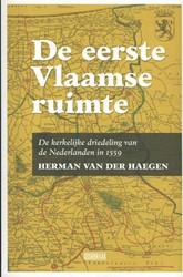 De eerste Vlaamse ruimte -de kerkelijke driedeling van d e Nederlanden in 1559 Haegen, Herman Van der