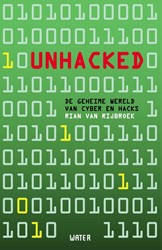 Unhacked -De geheime wereld van cyber en hacks Rijbroek, Rian van