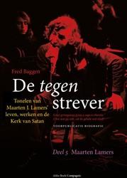 De tegenstrever -Tonelen van Maarten J. Lamers& leven, werken en de Kerk van Baggen, Fred