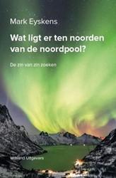 Wat ligt er ten noorden van de noordpool -de zin van zoeken Eyskens, Mark