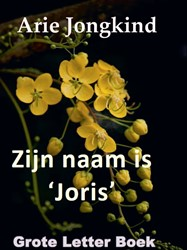 Zijn naam is 'Joris' -Grote Letter Boek Jongkind, Arie