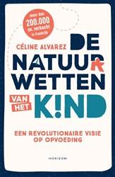 De natuurwetten van het kind -Een revolutionaire visie op op voeding Alvarez, Celine